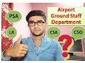 Ground staff designation difference of PSA,CSA,CSO,LA ? Some important designation of airline staff.