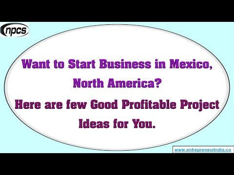 Want to Start Business in Mexico, North America? Here are few Good Profitable Project Ideas for You.
