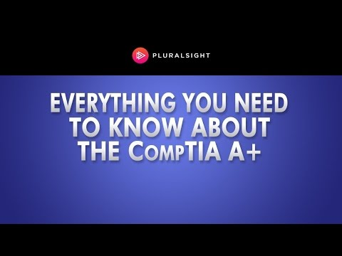 CompTIA A+ Everything You Need To Know