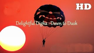 Delightful Digha : Dawn to Dusk [HD]