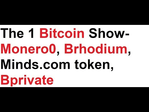 The 1 Bitcoin Show- Monero0, Brhodium, Minds.com token, Bprivate