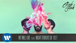 Cash Cash - We Will Live feat. Night Terrors of 1927 [Official Audio] thumbnail