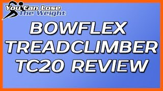 Bowflex Treadclimber Reviews - Our Bowflex Treadclimber TC20 Review