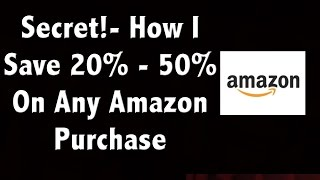 The Secret To Saving 20%-50% On Amazon - and It