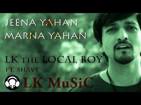 JEENA YAHAN MARNA YAHAN | LK THE LOCAL BOY | FT. SHAVY | FULL HD VIDEO SONG | OFFICIAL 2017