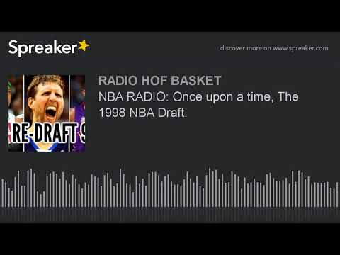 NBA RADIO: Once upon a time, The 1998 NBA Draft.