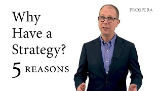 Why Have a Strategy? Five Reasons