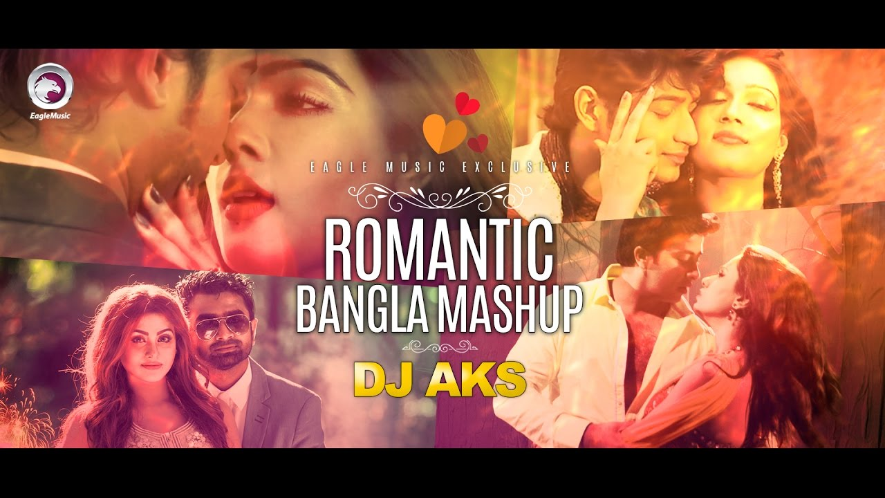 Romantic Mashup Eagle Music Dj Aks Bangla Song Romantic Song Mashup 2017