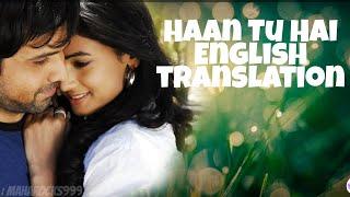 Haan Tu Hain - Lyrics with English translation||Emraan Hashmi||Sonal Chauhan||KK||Pritam||Jannat||