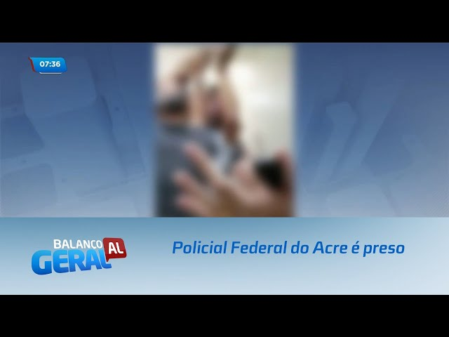Policial Federal do Acre é preso antes de realizar exame em hospital de Maceió
