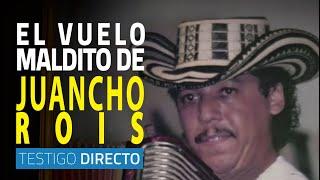 El vuelo maldito de Juancho Rois - Testigo Directo HD