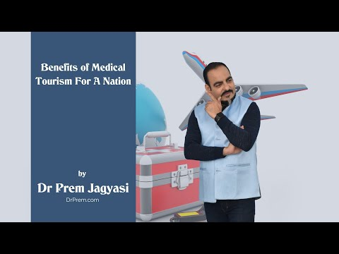 Benefits Of Medical Tourism For A Nation By Dr Prem Jagyasi | DrPrem.com