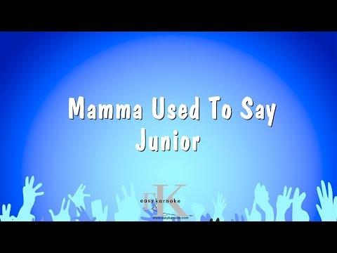 Mamma Used To Say - Junior (Karaoke Version)