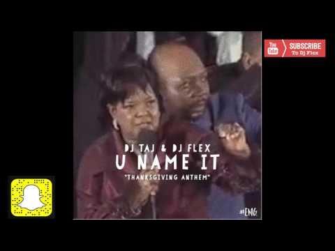 Dj Flex & Dj Taj ~ U Name It (Thanksgiving Anthem) Audio Version