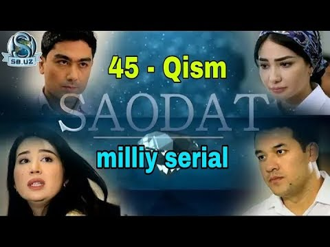 САОДАТ 45 - СЕРИЯ / SAODAT 45 - QISM / MILLIY SERIAL