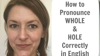 How to Pronounce WHOLE & HOLE -  American English Pronunciation Lesson