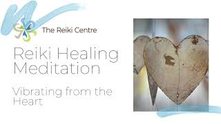 Reiki Healing meditation - Vibrating from the Heart