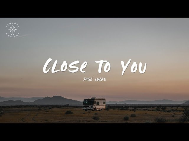 José Lucas - Close To You (Lyrics)