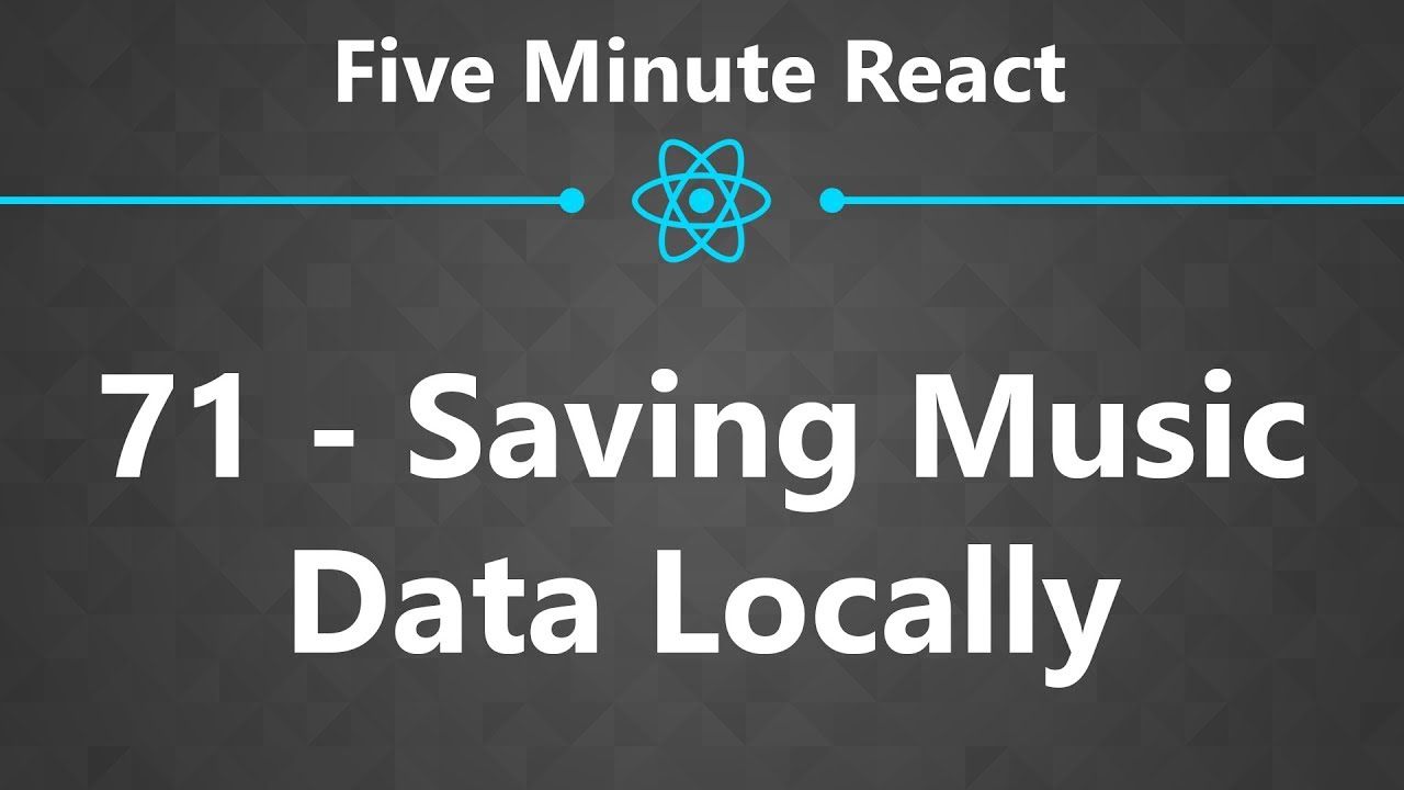 CloseBrace | Five Minute React 71 - Saving Music Data Locally