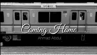 Coming Home - Ahmad Abdul (Music Lirik Unofficial)