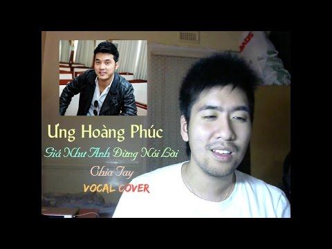Ưng Hoàng Phúc - Giá Như Anh Đừng Nói Lời Chia Tay (vocal cover)