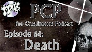Death - Pro Crastinators Podcast, Episode 64