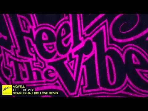 Axwell  Feel The Vibe Seamus Haji Big Love Remix