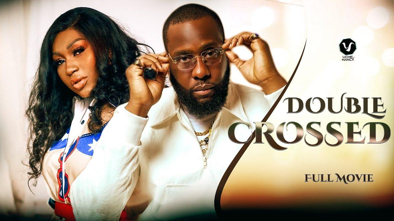 Download DOUBLE CROSSED (Full Movie) Ray Emodi & Ebube Nwagbo 2021 Nigerian Nollywood Trending Full Movie