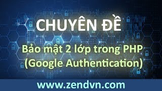 Bảo mật 2 lớp trong PHP (Google Authentication) Mp3