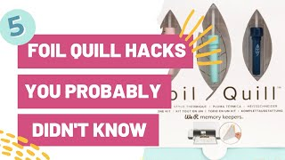 5 Foil Quill Ha¢ks You Probably Didn't Know