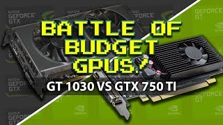 GT 1030 vs GTX 750 Ti, Battle of Budget GPUs!