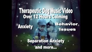 Over 12 Hours Calming Music Video For Your Beautiful Dog(s) (tested)