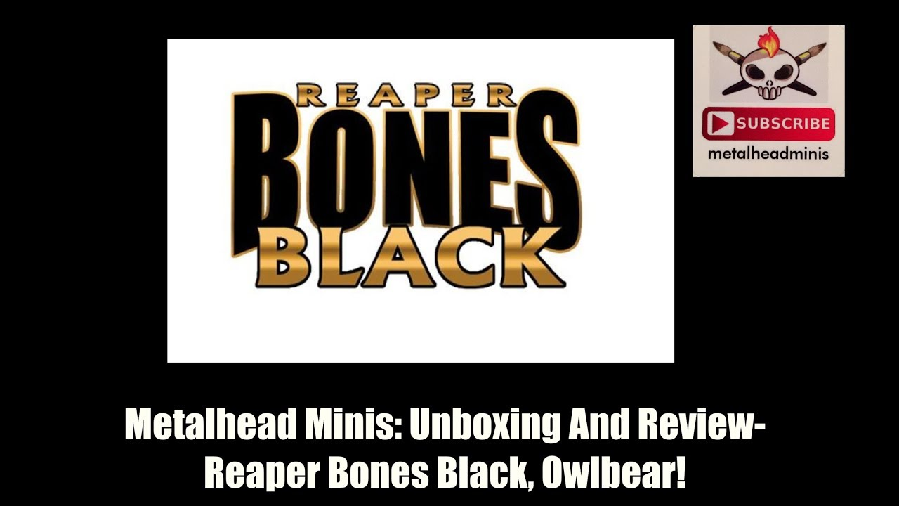 Metalhead Minis: Unboxing and Review- Reaper Bones Black Owlbear!