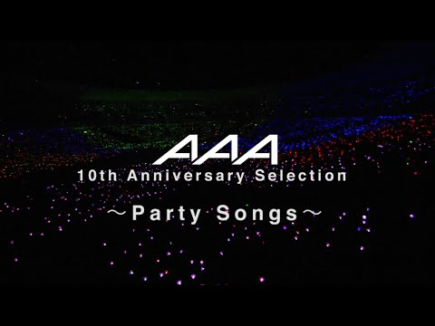 AAA / AAA 10th Anniversary Selection ~Party Songs~