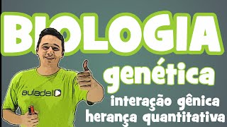 Biologia - Genética: Interação Gênica (Herança Quantitativa)