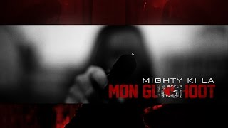 Mighty Ki La MON GUNSHOOT clip officiel HD