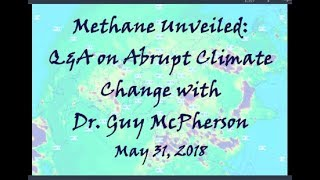 Methane Unveiled:  Q&A on Abrupt Climate Change with Dr. Guy McPherson (May 31, 2018)