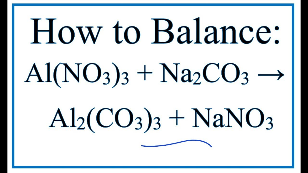 How to Balance Al(NO3)3 + Na2CO3 = Al2(CO3)3 + NaNO3 - YouTube