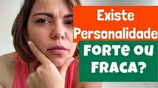 Existe Personalidade Forte ou Fraca? Libertá Psicologia