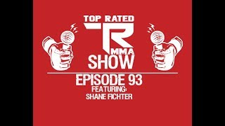 Top Rated MMA Show - Ep. 93 - Shane Fichter - Fusion Fight League
