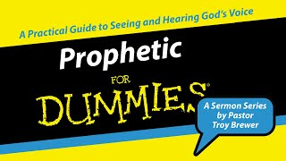 Prophetic For Dummies Part Three With Pastor Troy Brewer