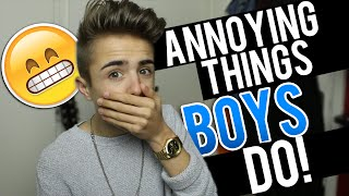 ANNOYING THINGS BOYS DO!