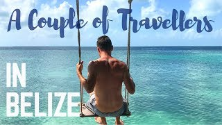 Backpacking Belize - A Couple of Travellers Episode 10