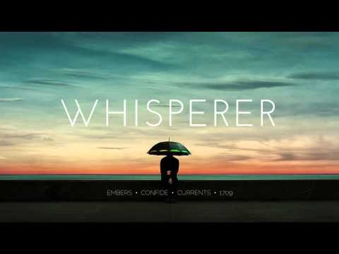 Whisperer - Embers, Confide, Currents, 1709 [Whisperer EP Mix]