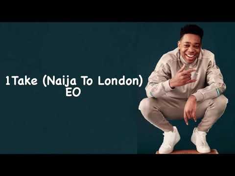 EO - 1Take, Naija To London (Lyrics)