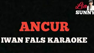 ANCUR | IWAN FALS | KARAOKE