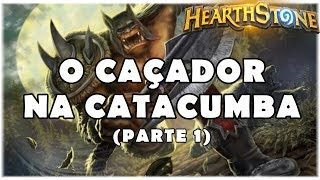 HEARTHSTONE - O CAÇADOR NA CATACUMBA! (PARTE 1 - DUNGEON RUN)