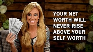 Your Net Worth Will Never Rise Above Your Self Worth