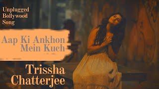 Aap ki Ankhon Mein Kuch | Unplugged Cover | Trissha Chatterjee