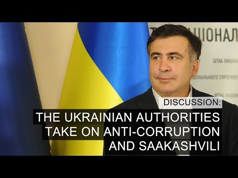 Discussion: The Ukrainian Authorities Take On Anti Corruption and Saakashvili